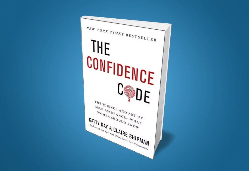 The Confidence Code  The Science and Art of Self-Assurance -- What Women  Should Know (Katty Kay and Claire Shipman) d29cdabe79