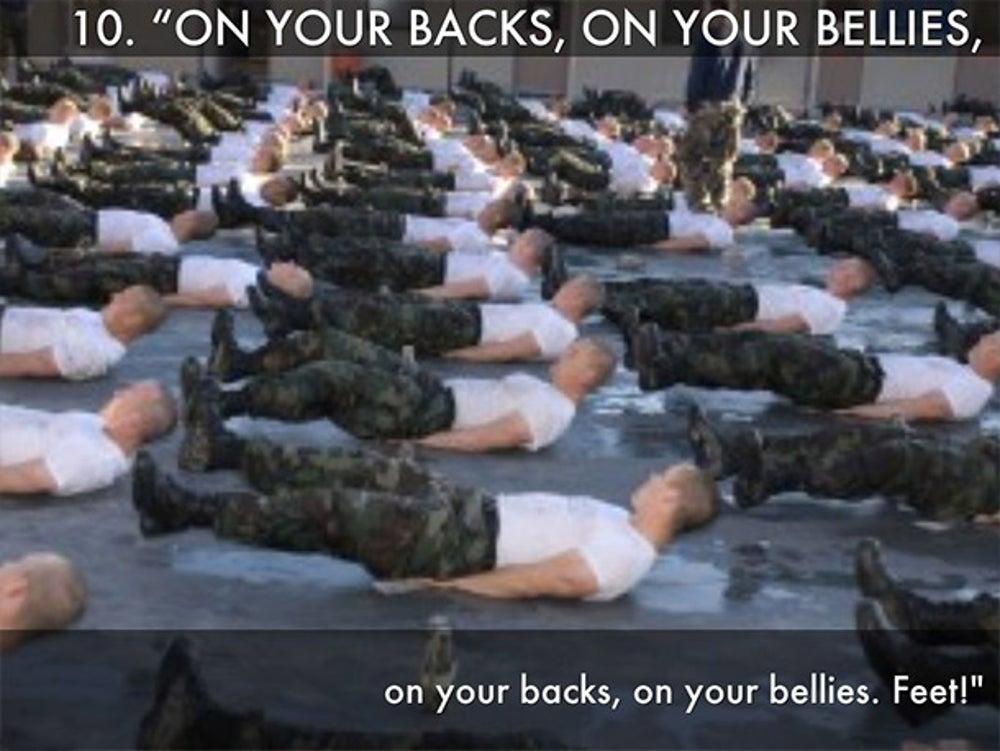 On Your Backs, on Your Bellies, on Your Backs, on Your Bellies. Feet!