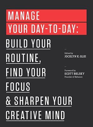 Manage Your Day-to-Day, Edited by Jocelyn K. Glei