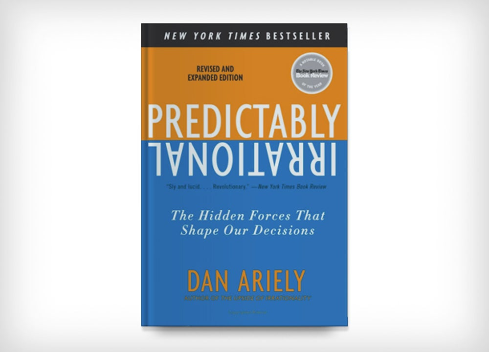 Predictably Irrational: The Hidden Forces That Shape Our Decision by Dan Ariely