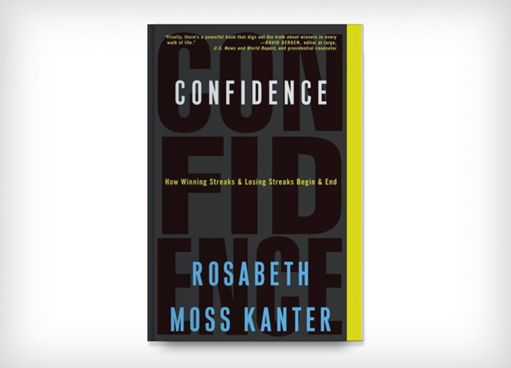 Confidence: How Winning and Losing Streaks Begin and End by Rosabeth Moss Kanter