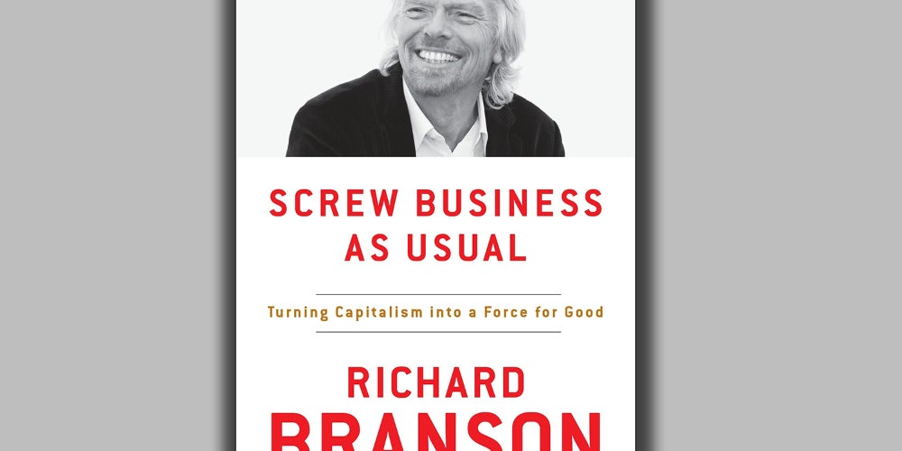Screw Business As Usual: Turning Capitalism into a Force for Good