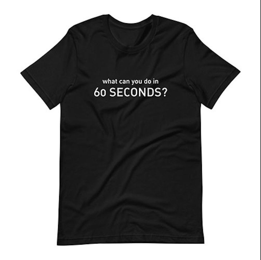 What Can You Do In 60 Seconds T-Shirt