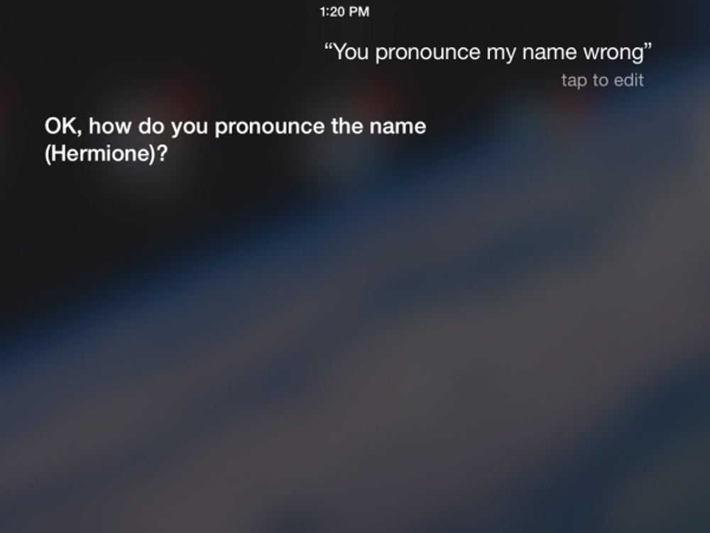 "Teach Siri to pronounce your name correctly by telling her, ""You pronounced my name wrong."""