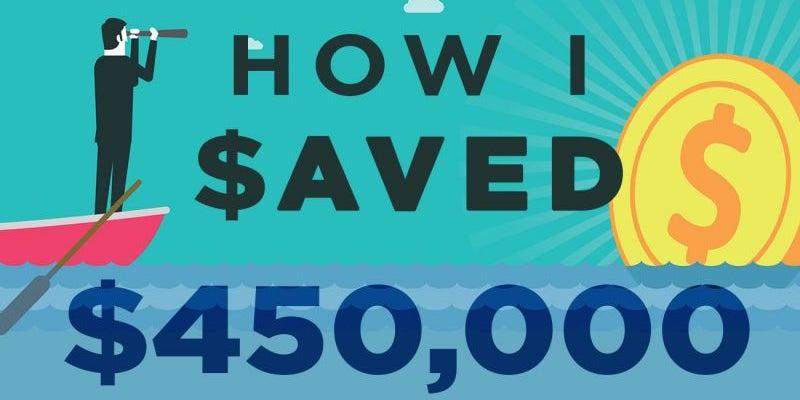 How I Saved $450,000