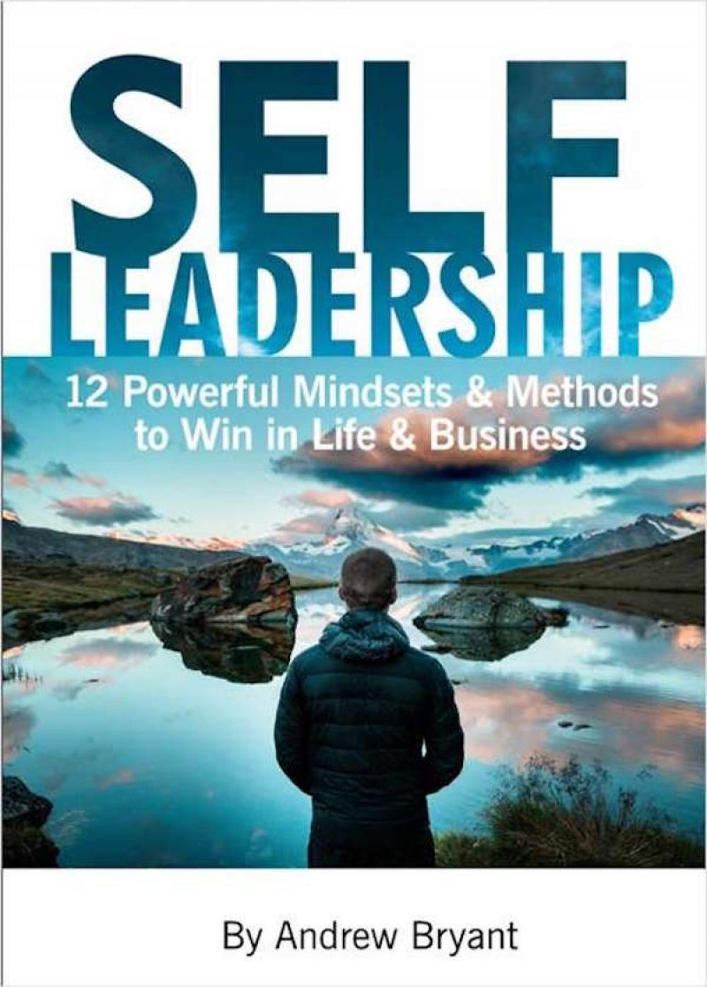 Self Leadership – 12 Powerful Mindsets & Methods to Win in Life & Business