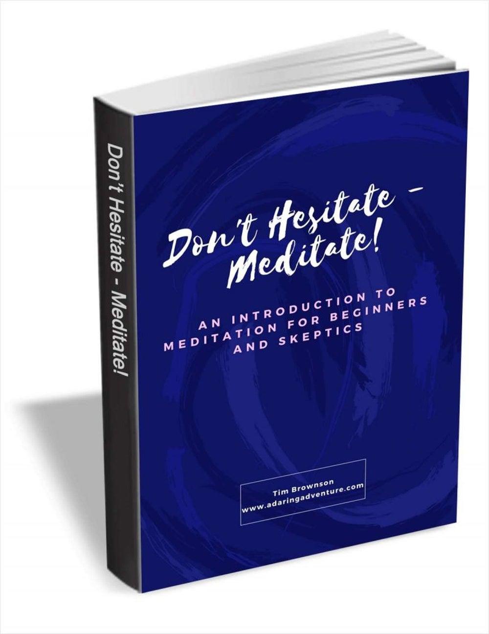 Don't Hesitate – Meditate!