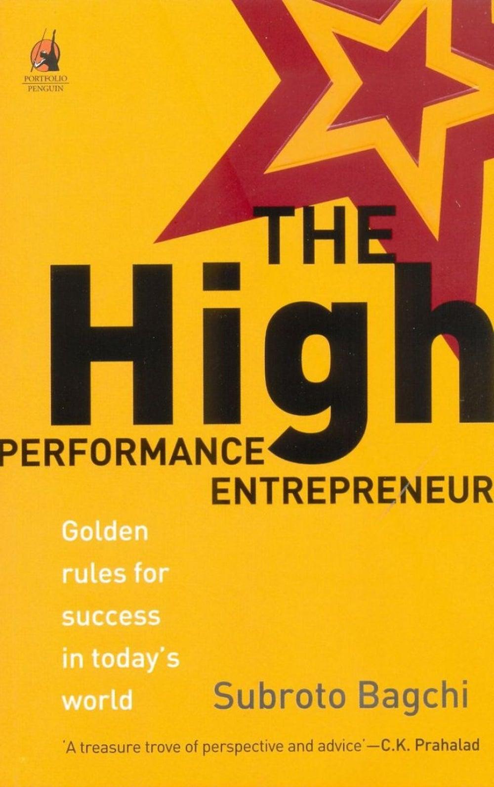 THE HIGH PERFORMANCE ENTREPRENEUR by Subroto Bagc