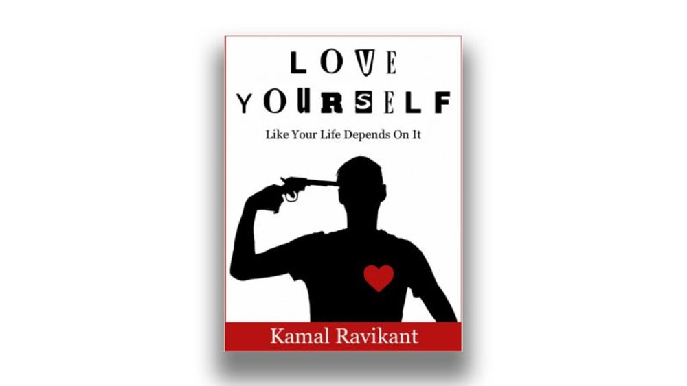 1. Love Yourself Like Your Life Depends On It by Kamal Ravikant