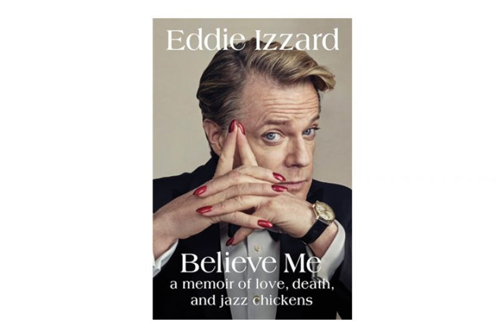 Believe Me: A Memoir of Love, Death, and Jazz Chickens by Eddie Izzard