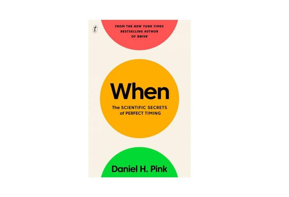 When by Daniel H. Pink (Jan. 9)