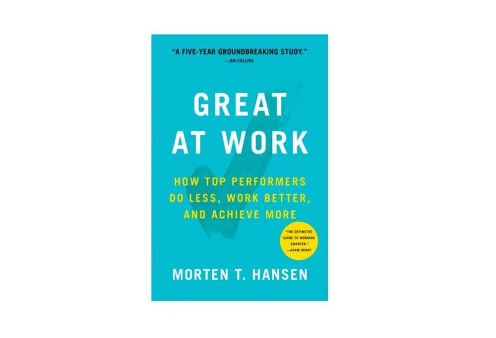Great at Work by Morten Hansen (Jan. 30)