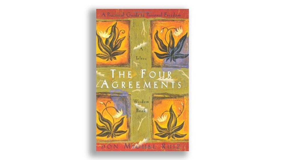 """The Four Agreements: A Practical Guide to Personal Freedom"" by Don Miguel Ruiz"