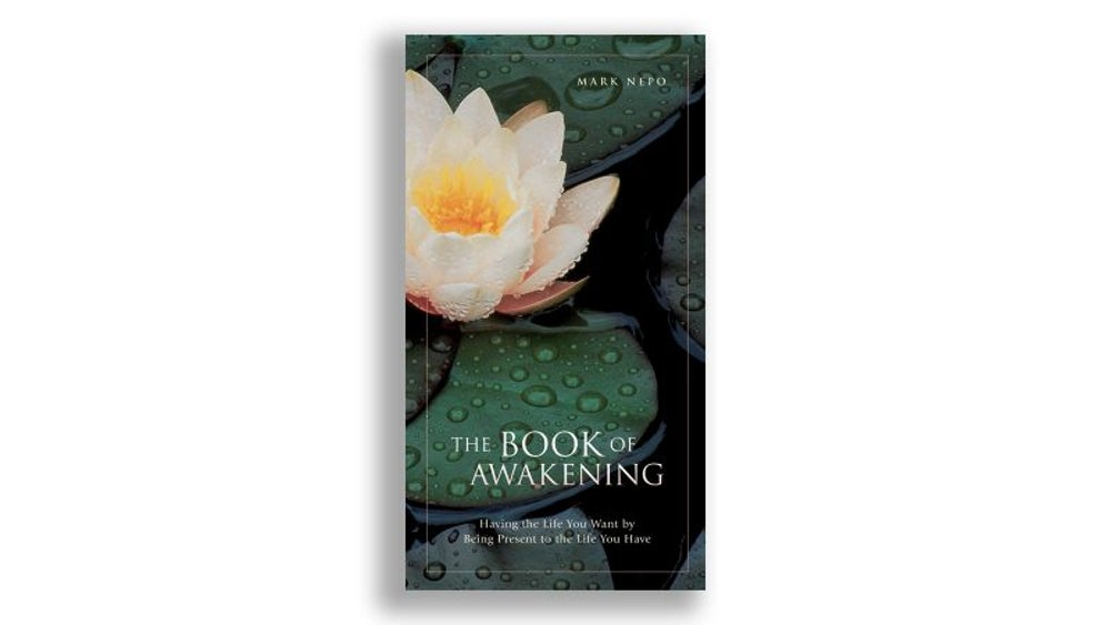 """The Book of Awakening: Having the Life You Want By Being Present To The Life You Have"" by Mark Nepo"