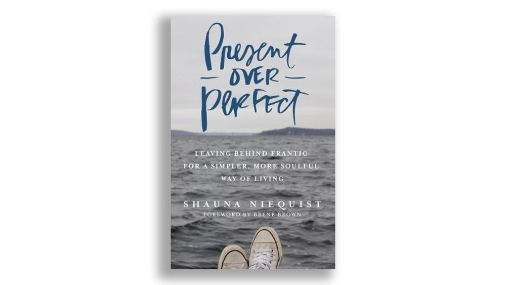 """Present Over Perfect"" by Shauna Niequist"