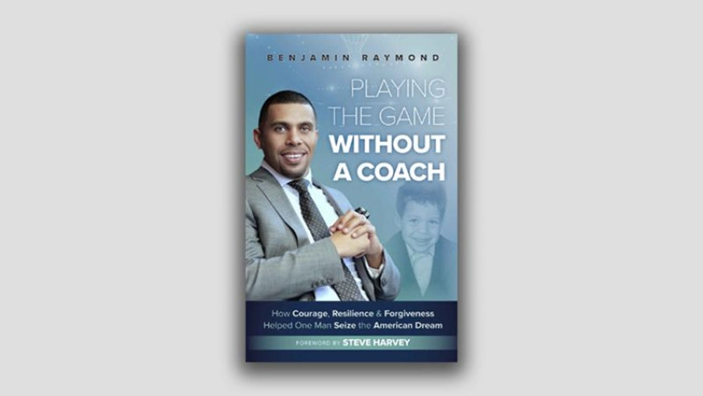 """Playing the Game Without a Coach: How Courage, Resilience and Forgiveness Helped One Man Seize the American Dream"" by Benjamin Raymond"
