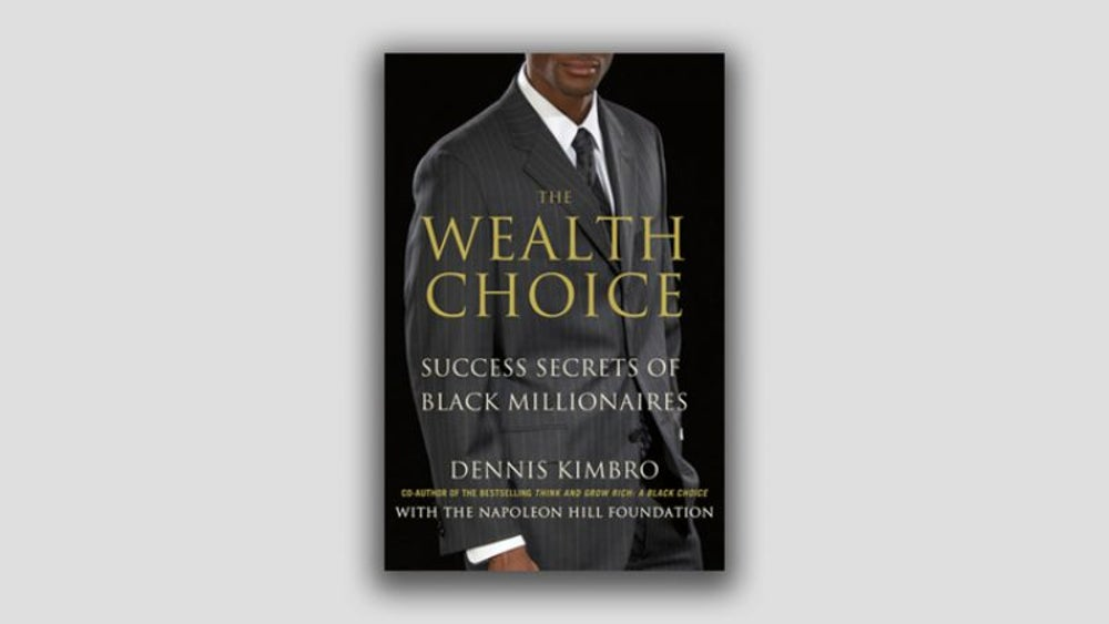 """The Wealth Choice: Success Secrets of Black Millionaires"" by Dennis Kimbro"