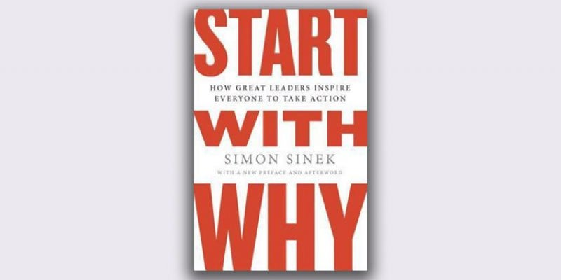 'Start With Why: How Great Leaders Inspire Everyone To Take Action' by Simon Sinek