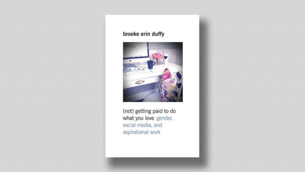 '(Not) Getting Paid to Do What You Love' by Brooke Erin Duffy