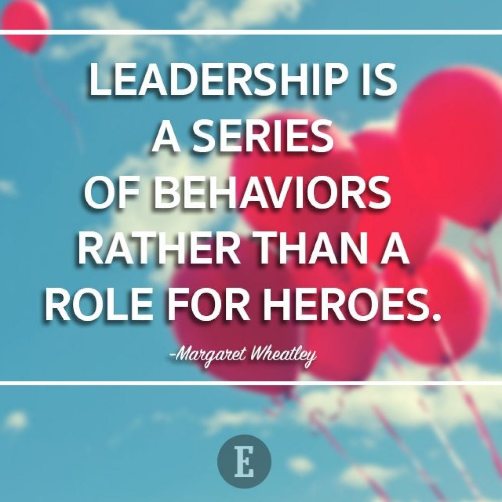 """Leadership is a series of behaviors rather than a role for heroes."" -- Margaret Wheatley"