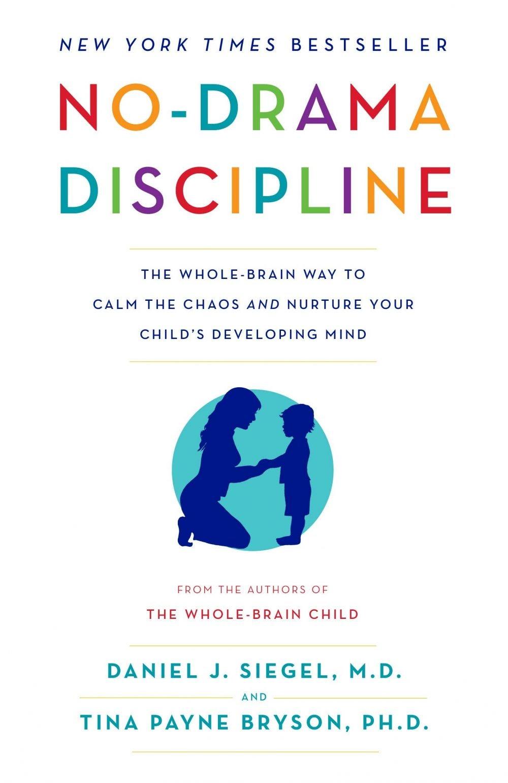 No-Drama Discipline, Written & Narrated by Daniel J. Siegel, Tina Payne Bryson
