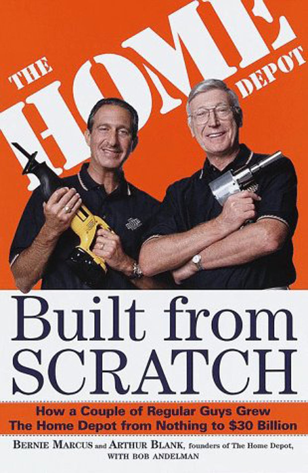 Built from Scratch by Arthur Blank and Bernie Marcus