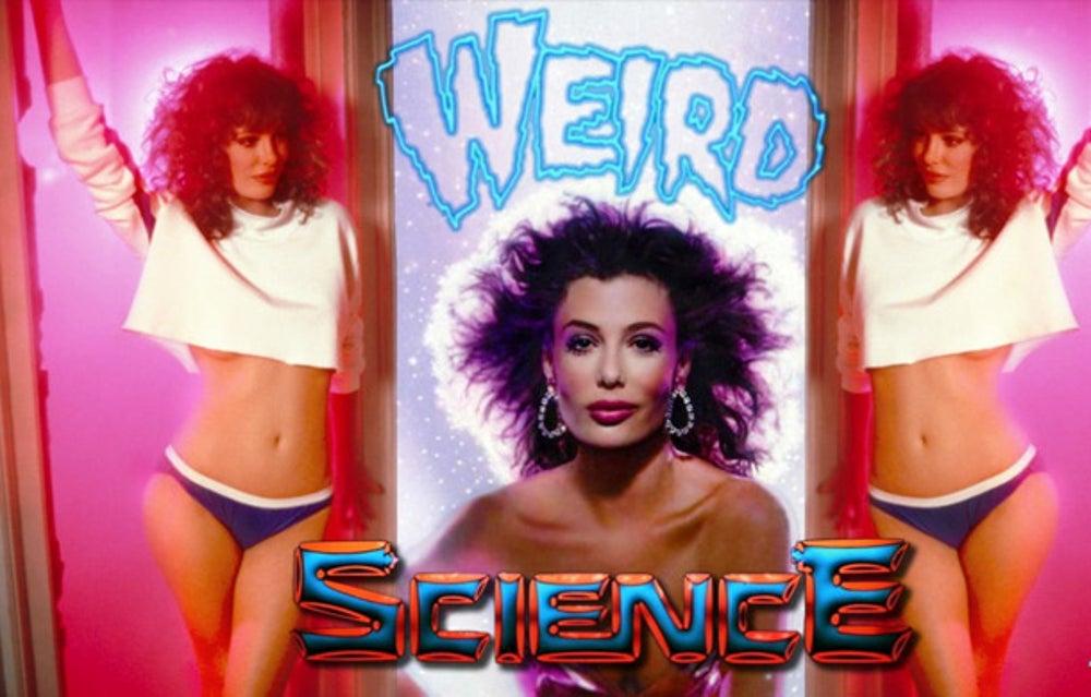 "It's 1985's 'Weird Science""!"