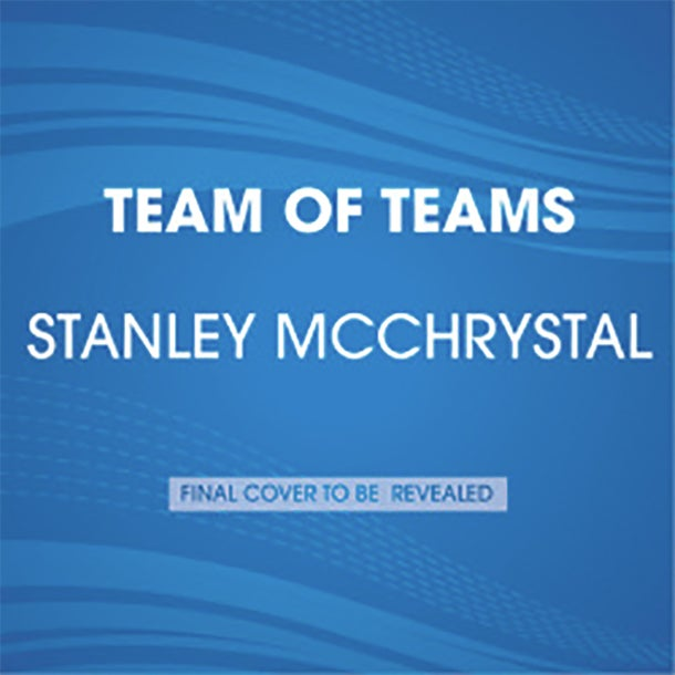 Team of Teams: New Rules of Engagement for a Complex World by Gen. (Ret.) Stan McChrystal, Chris Fussel, Tantum Collins, and David Silverman