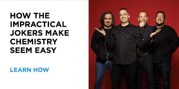 How The Impractical Jokers Make Chemistry Seem Easy