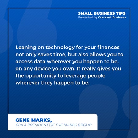 Leaning on technology for your finances not only saves time, but allows you to access data wherever you happen to be, on any device you own. It really gives you the opportunity to leverage people wherever they happen to be.