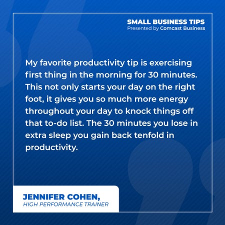 My favorite productivity tip is exercising first thing in the morning for 30 minutes. This not only starts your day on the right foot, it gives you so much more energy throughout your day to knock things off that to-do list. The 30 minutes you lose in extra sleep you gain back tenfold in productivity.